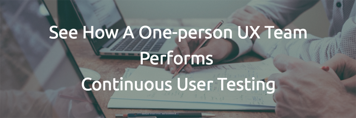 See How A One-person UX Team Performs Continuous User Testing